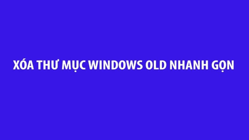 Xoá Windows.old win 10