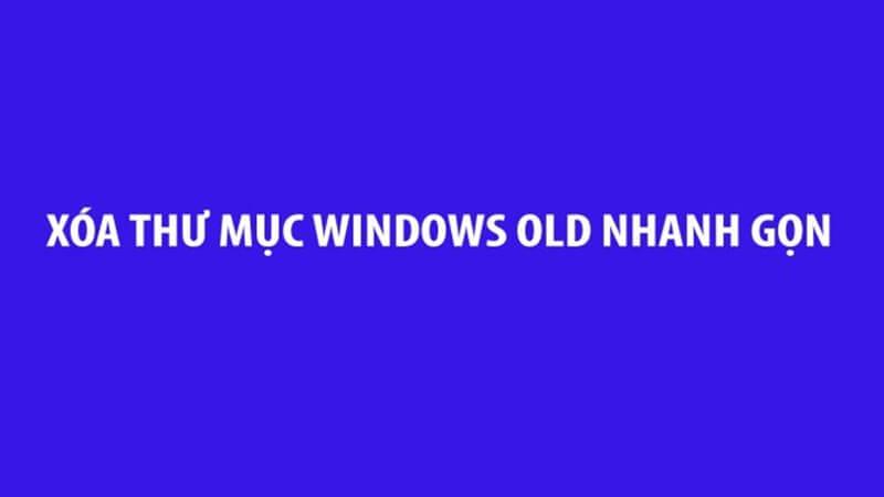 Xoá Windows.old win 10